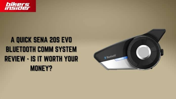 A Quick Sena 20S Evo Bluetooth Comm System Review - Is It Worth The Money?